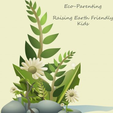 Eco-Parenting - Raising Earth Friendly Kids