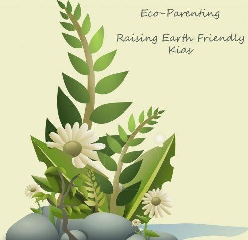 Eco-Parenting - Raising Earth Friendly Kids